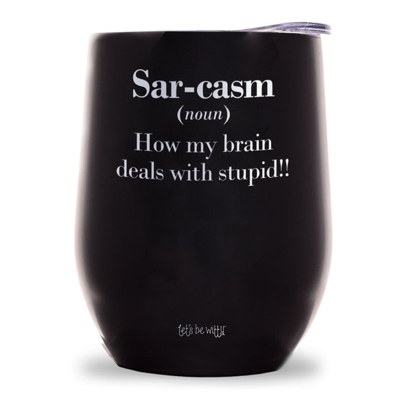 Sar-casm (noun) How my brain deals with stupid!! Wine Tumbler