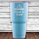 Warning Allergic to Stupid 30oz Tumbler
