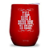Y'all Have A Drink Now, Ya Hear Wine Tumbler