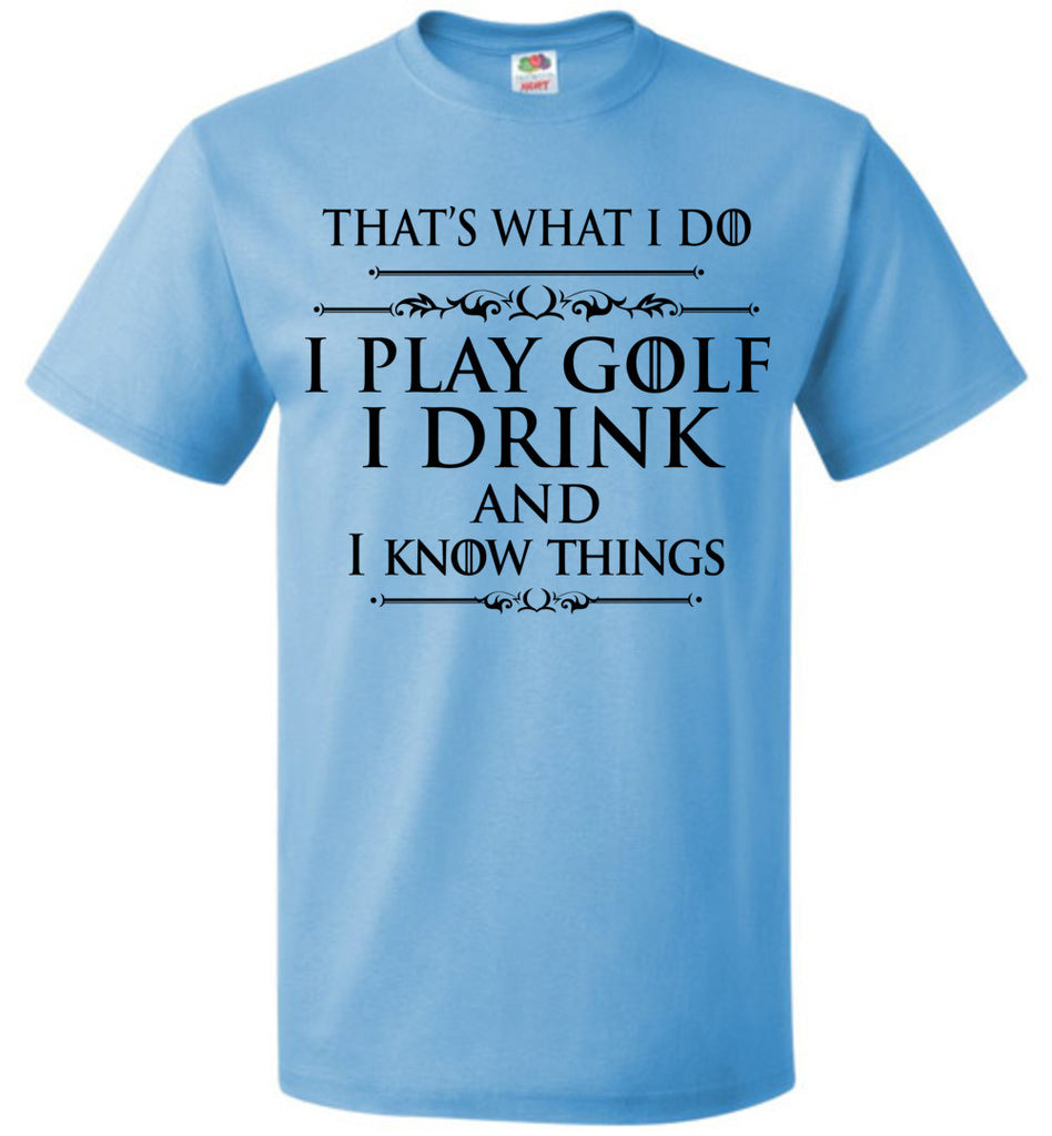 I Play Golf and I Know Things T-shirt GoT Quote Shirt for Men and Women