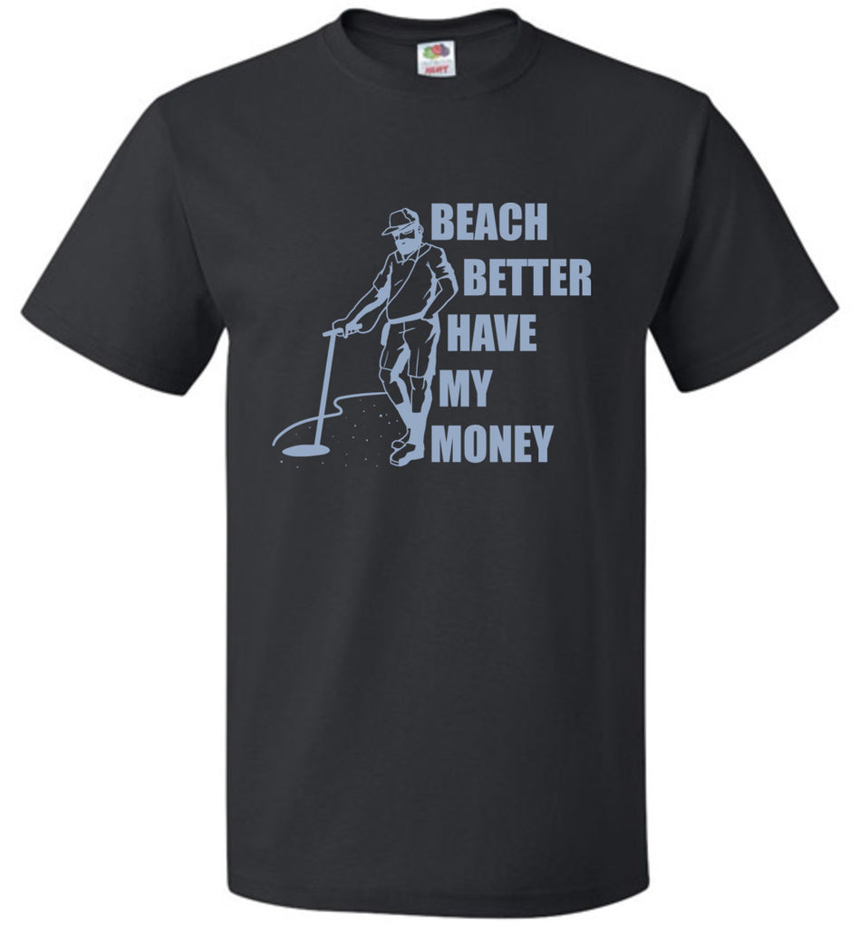 Beach Better Have My Money Funny Metal Detector T-Shirt