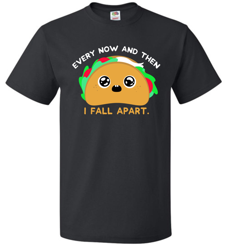 Every Now And Then I Fall Apart Taco Pun Shirt Funny T-Shirt for Men and Women