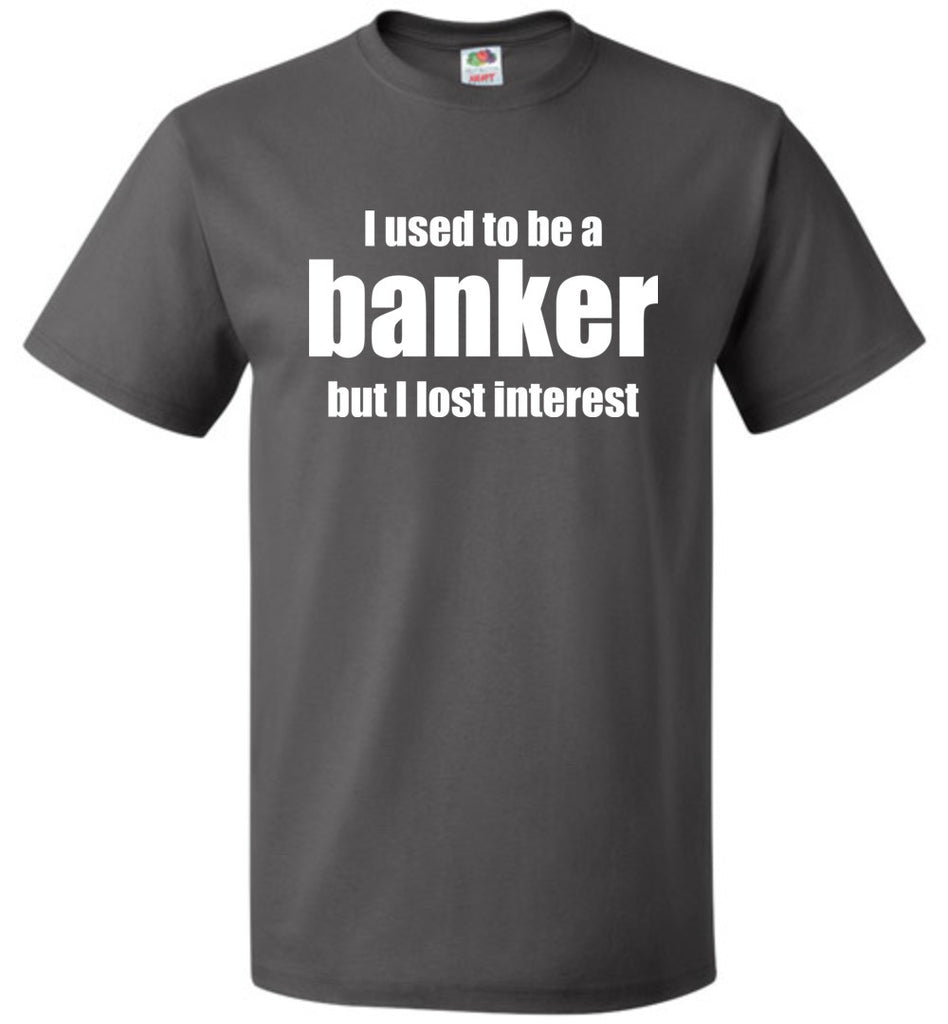 I Used to Be a Banker, But I Lost Interest Funny Banking Shirt for Men and Women