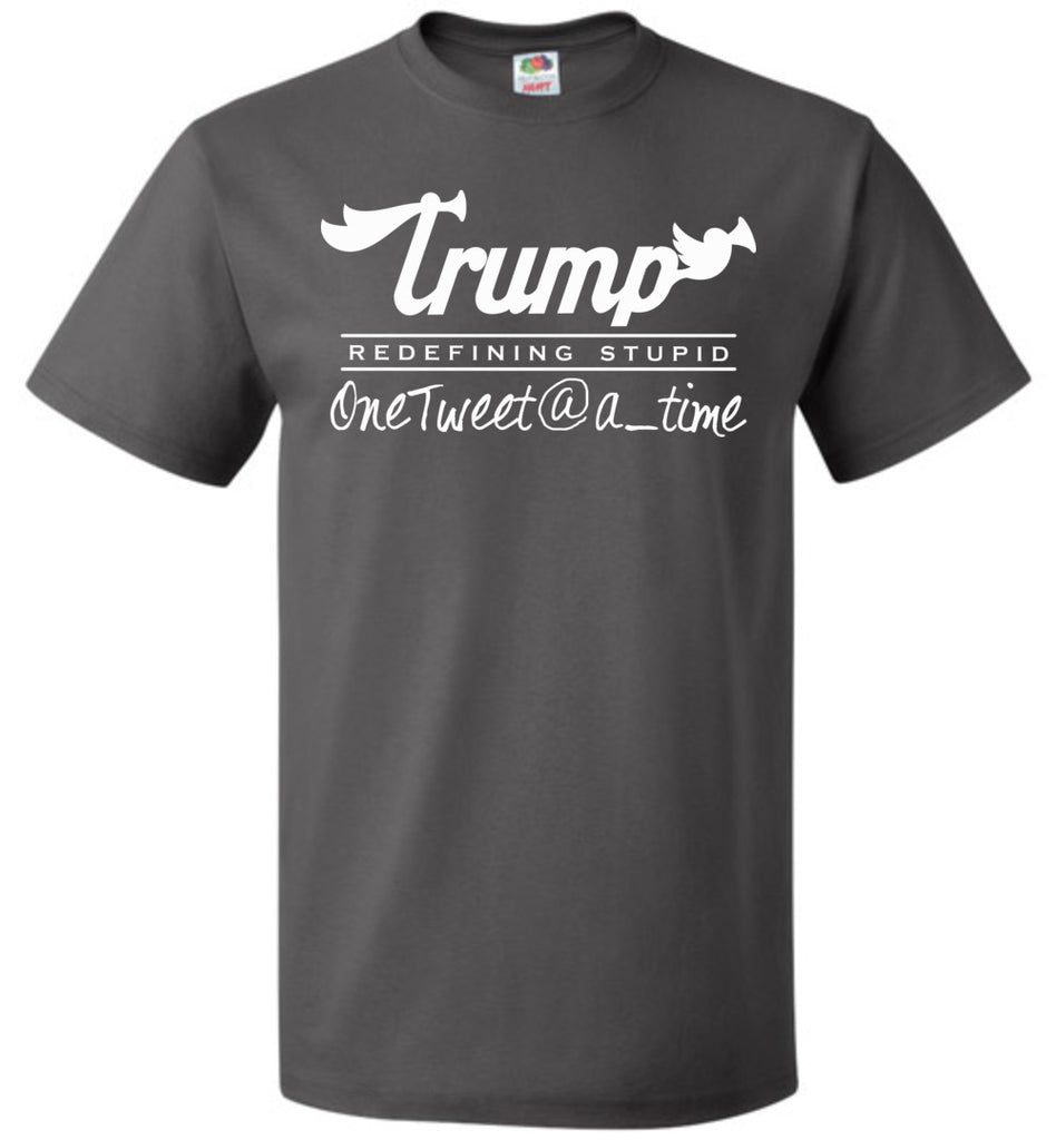 Trump Redefining Stupid One Tweet at a Time T-Shirt for Men and Women