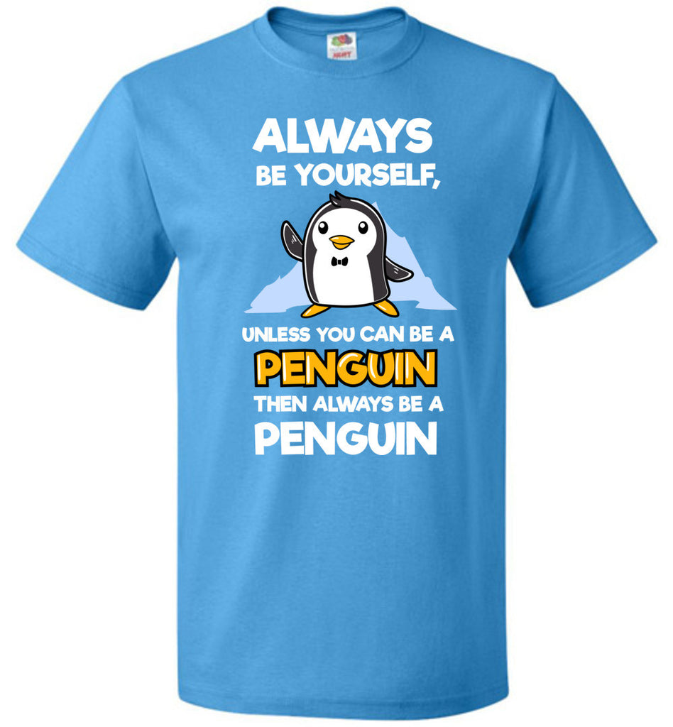Always Be Yourself Unless You Can Be a Penguin T-Shirt Funny Unisex tshirt