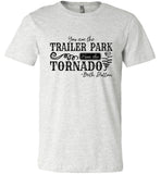 You Are The Trailer Park I Am The Tornado Beth Dutton T-Shirt - Ash