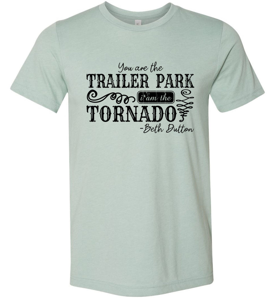 You Are The Trailer Park I Am The Tornado Beth Dutton T-Shirt - Heather Dusty Blue