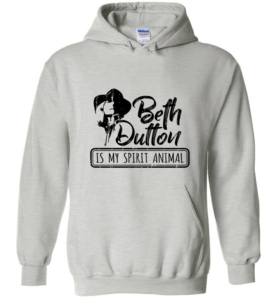 Beth Dutton Is My Spirit Animal Pullover Hoodie Sweatshirt - Ash