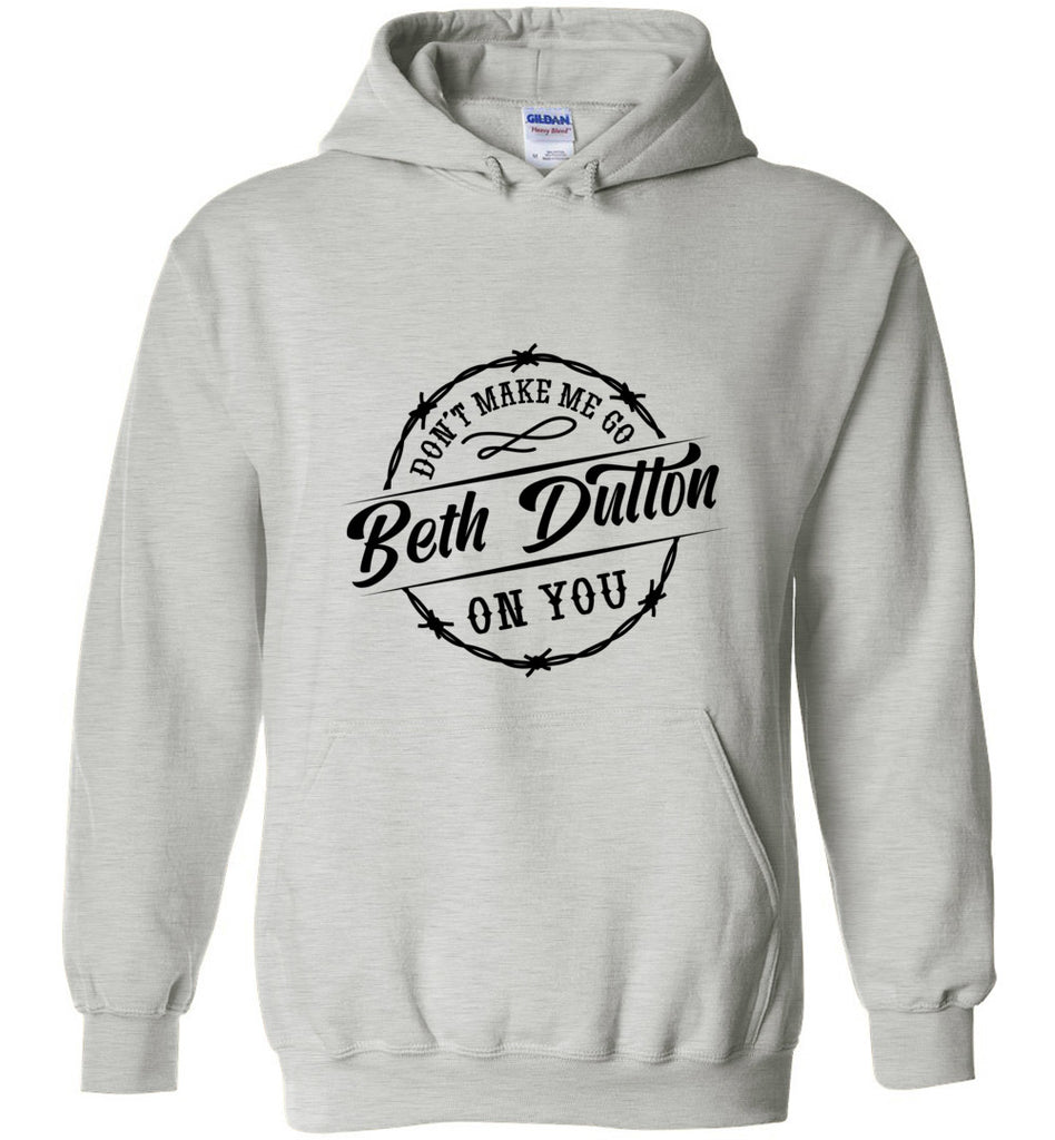 Dont Make Me Go Beth Dutton On You Pullover Hoodie Sweatshirt - Ash