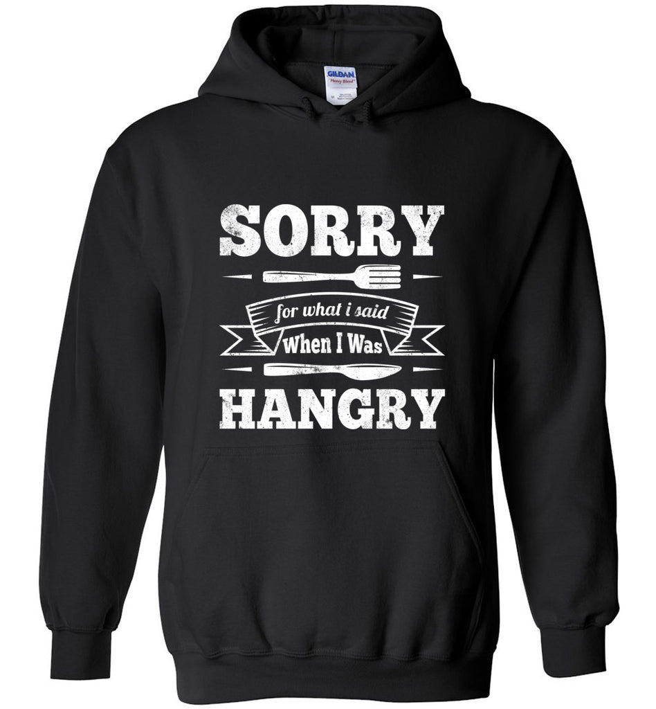 Sorry For What I Said When I Was Hangry Pullover Hoodie Sweatshirt - Black