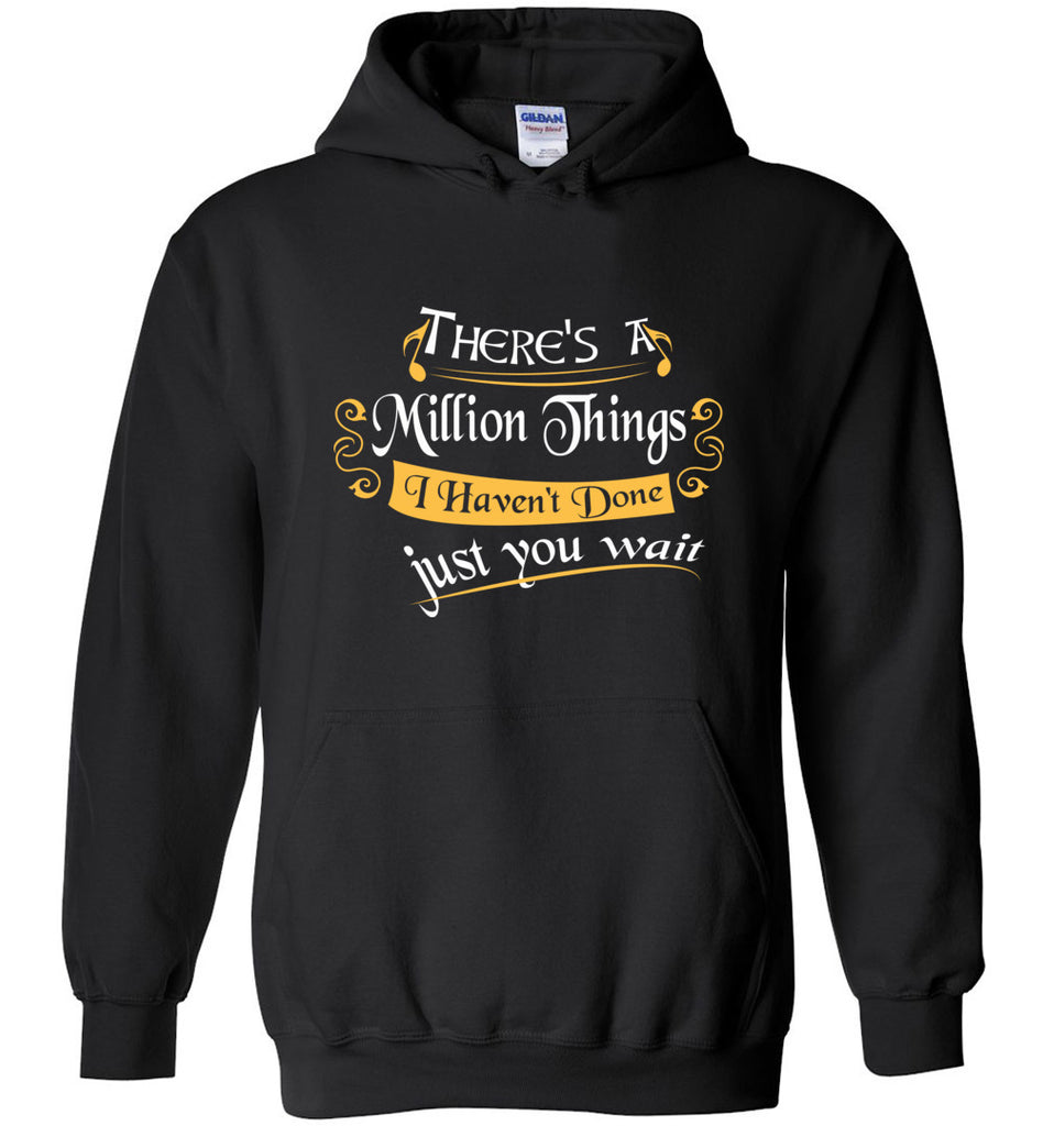 There's A Million Things I Haven't Done Just You Wait Sweatshirt Hoodie