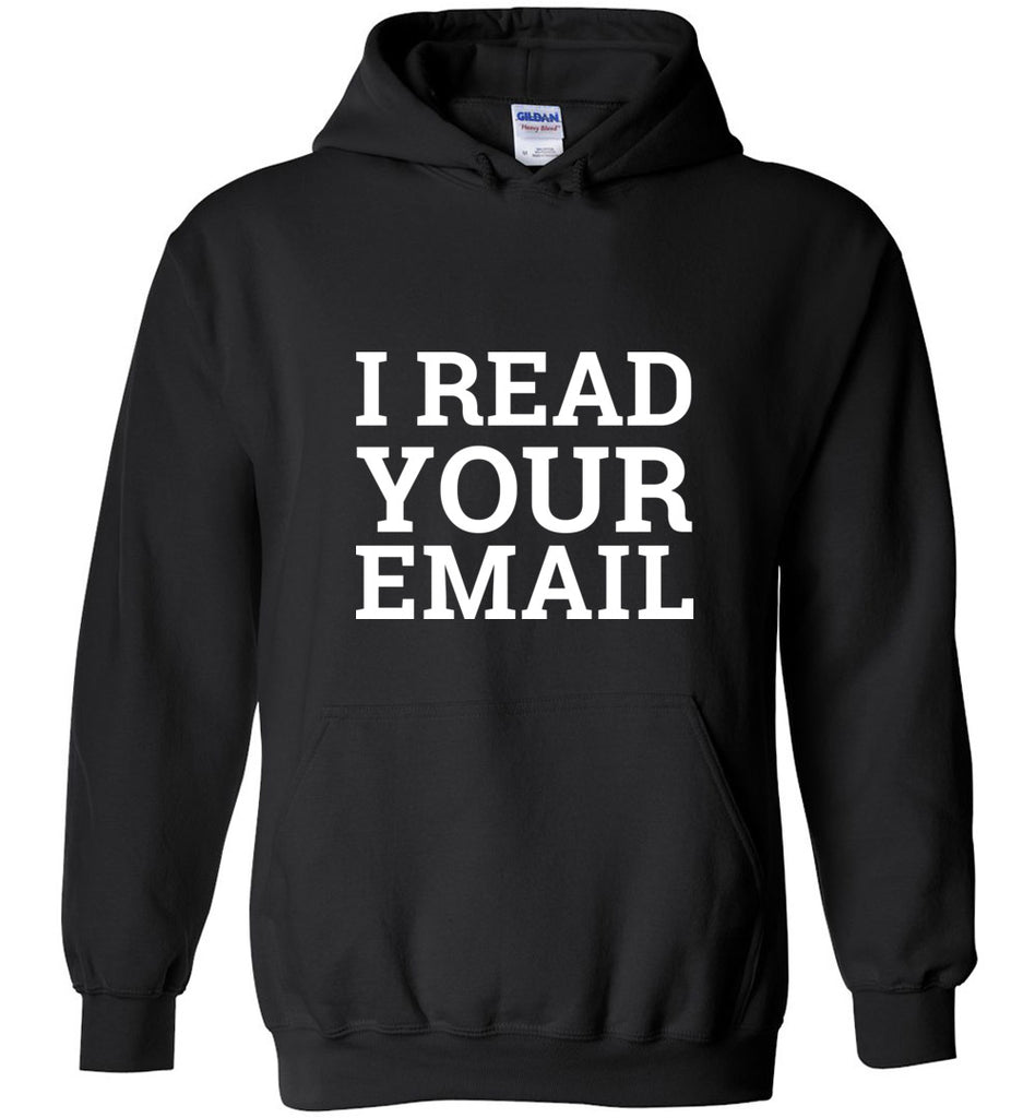 I Read Your Email Geek System Admin Joke Sweatshirt Hoodie