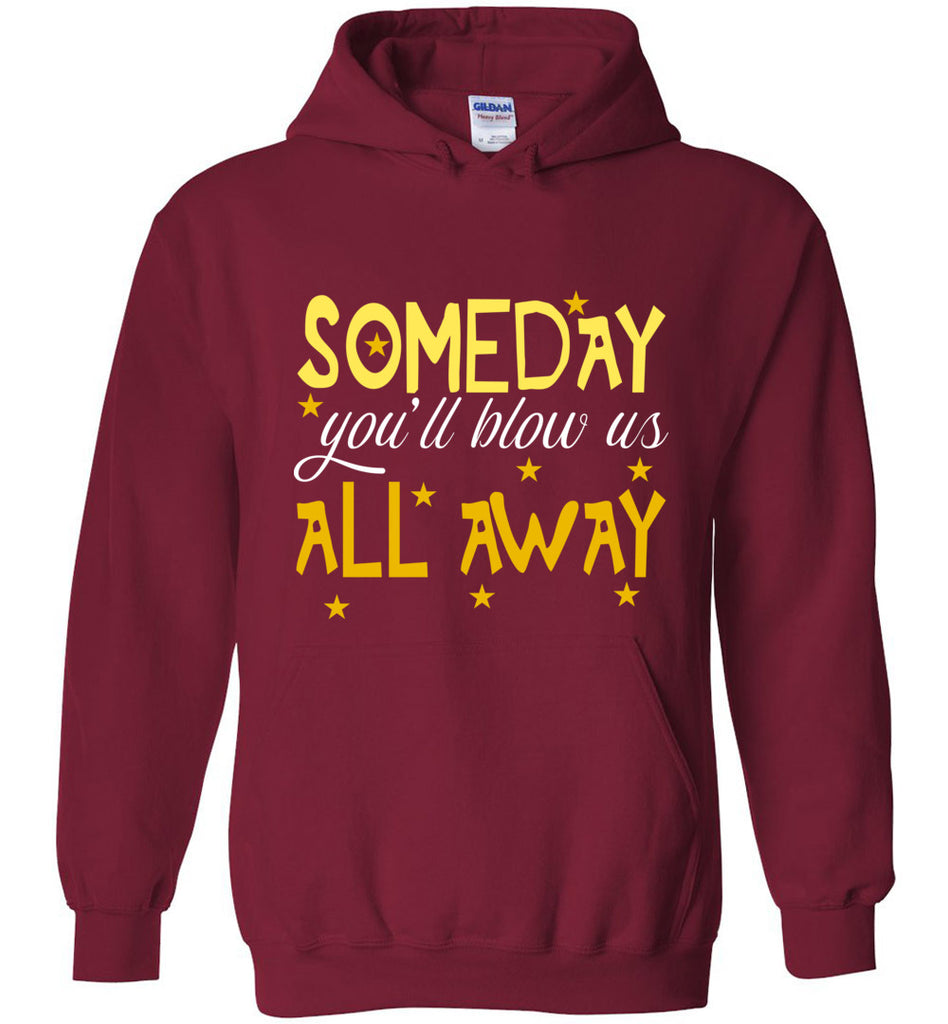 Someday You'll Blow Us All Away Hamilton Sweatshirt Hoodie