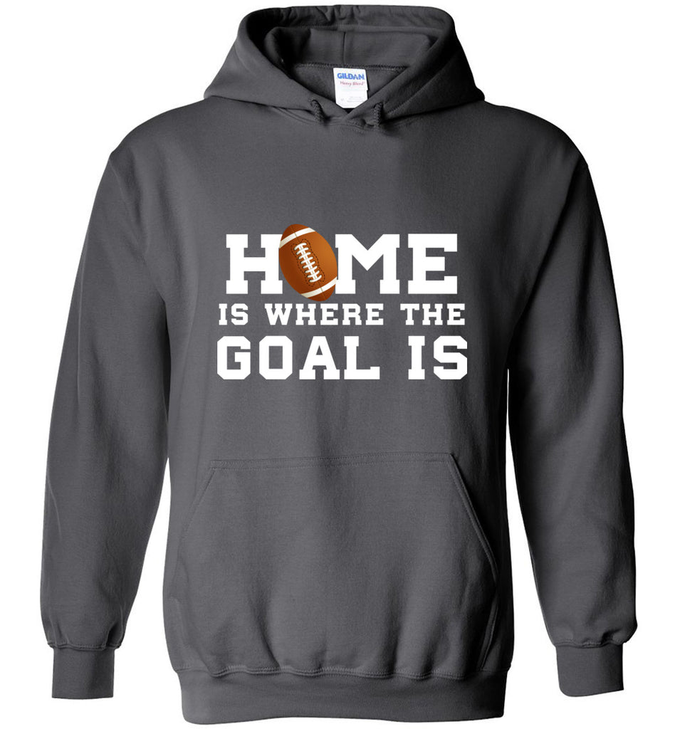 Funny Football Shirt Home Is Where The Goal Is Sports Sweatshirt Hoodie