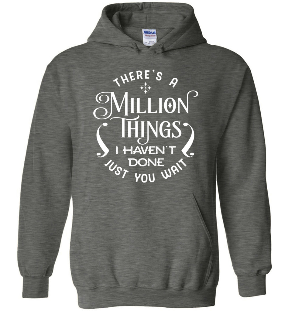 There's a Million Things I Haven't Done Just You Wait Hoodie for Men and Women