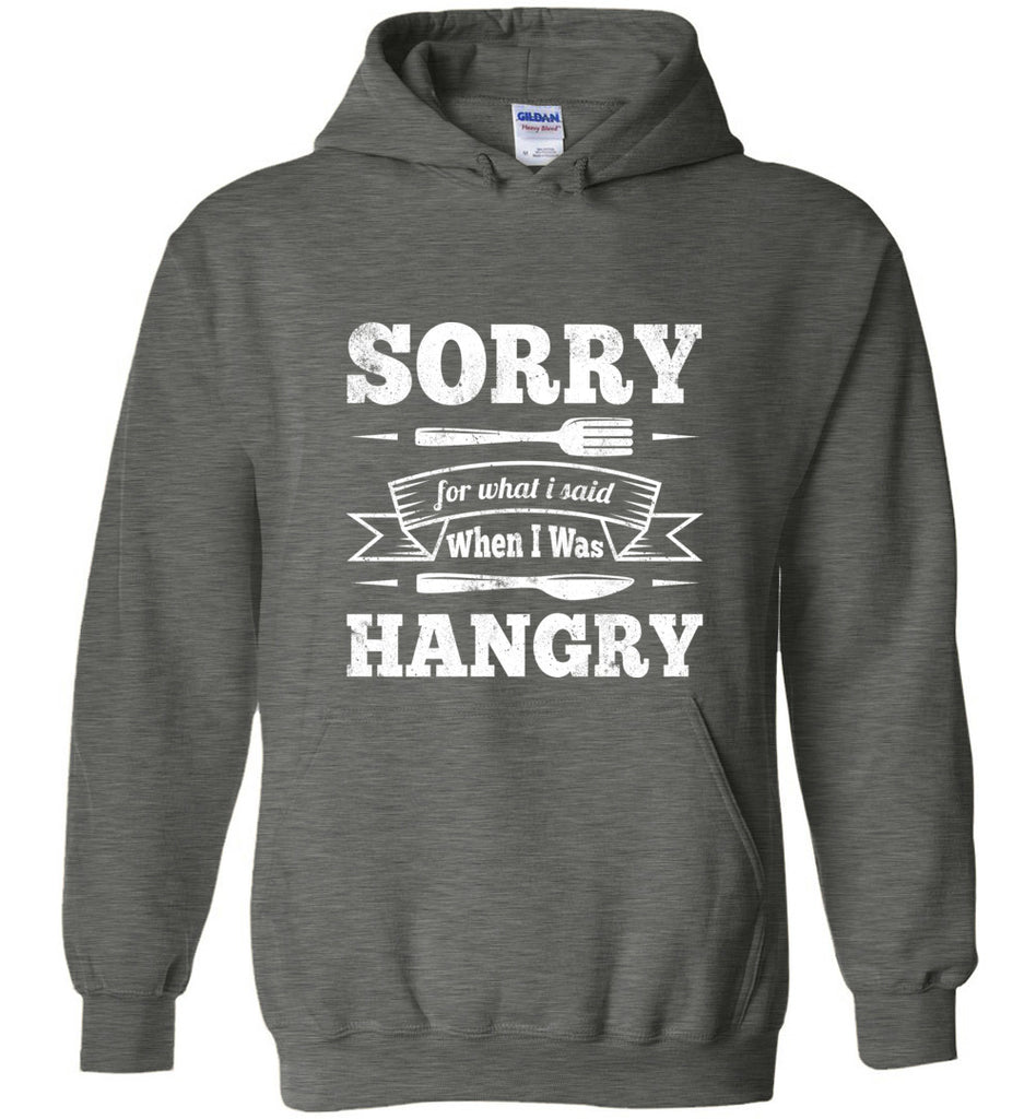 Sorry For What I Said When I Was Hangry Pullover Hoodie Sweatshirt - Dark Heather