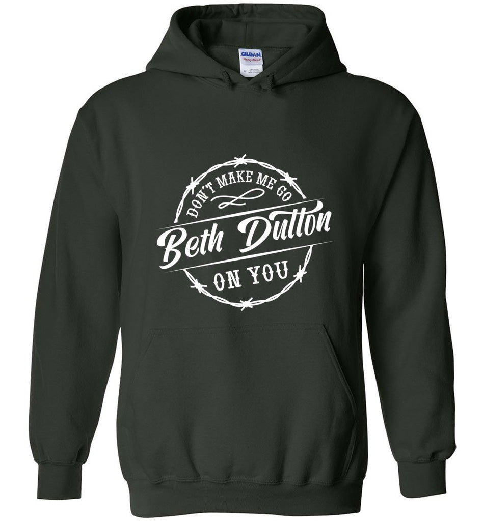 Dont Make Me Go Beth Dutton On You Pullover Hoodie Sweatshirt - Forest Green