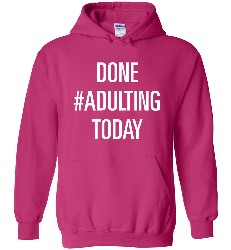 Done #Adulting Today Funny Adulting Shirt Hoodie for Men and Women