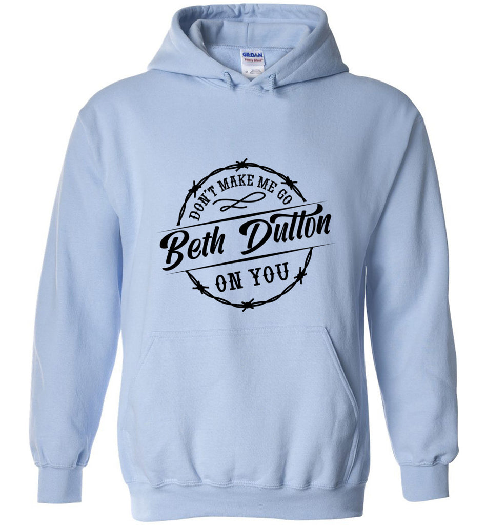 Dont Make Me Go Beth Dutton On You Pullover Hoodie Sweatshirt - Light Blue