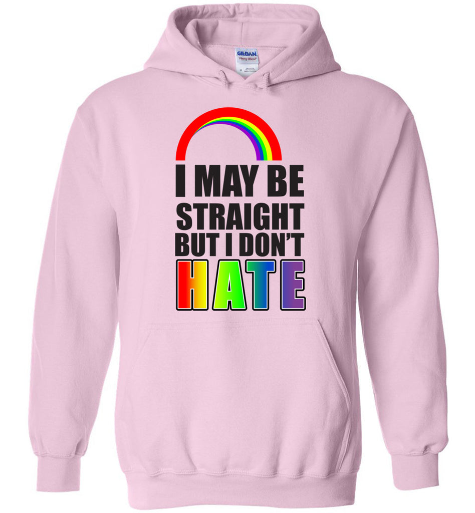 Gay Support Shirt I May Be Straight But I Don't Hate LGBTQ Hoodie