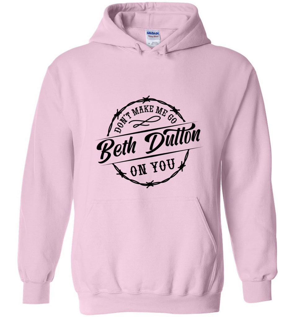 Dont Make Me Go Beth Dutton On You Pullover Hoodie Sweatshirt - Light Pink