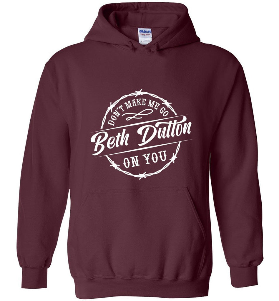 Dont Make Me Go Beth Dutton On You Pullover Hoodie Sweatshirt - Maroon