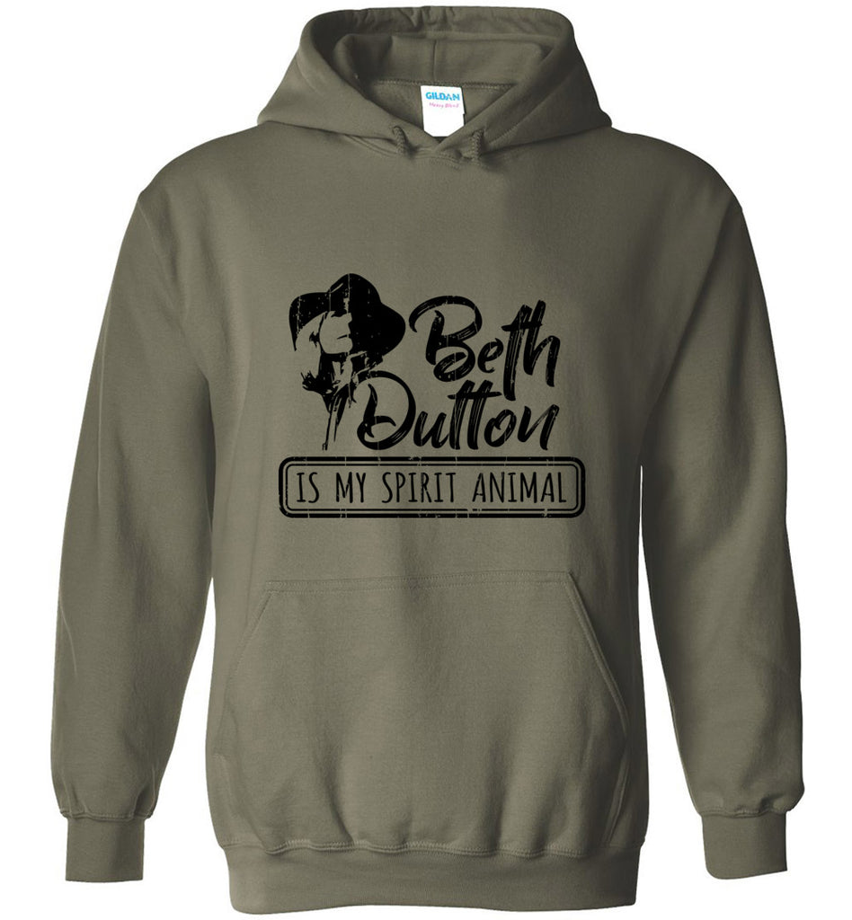 Beth Dutton Is My Spirit Animal Pullover Hoodie Sweatshirt - Military Green