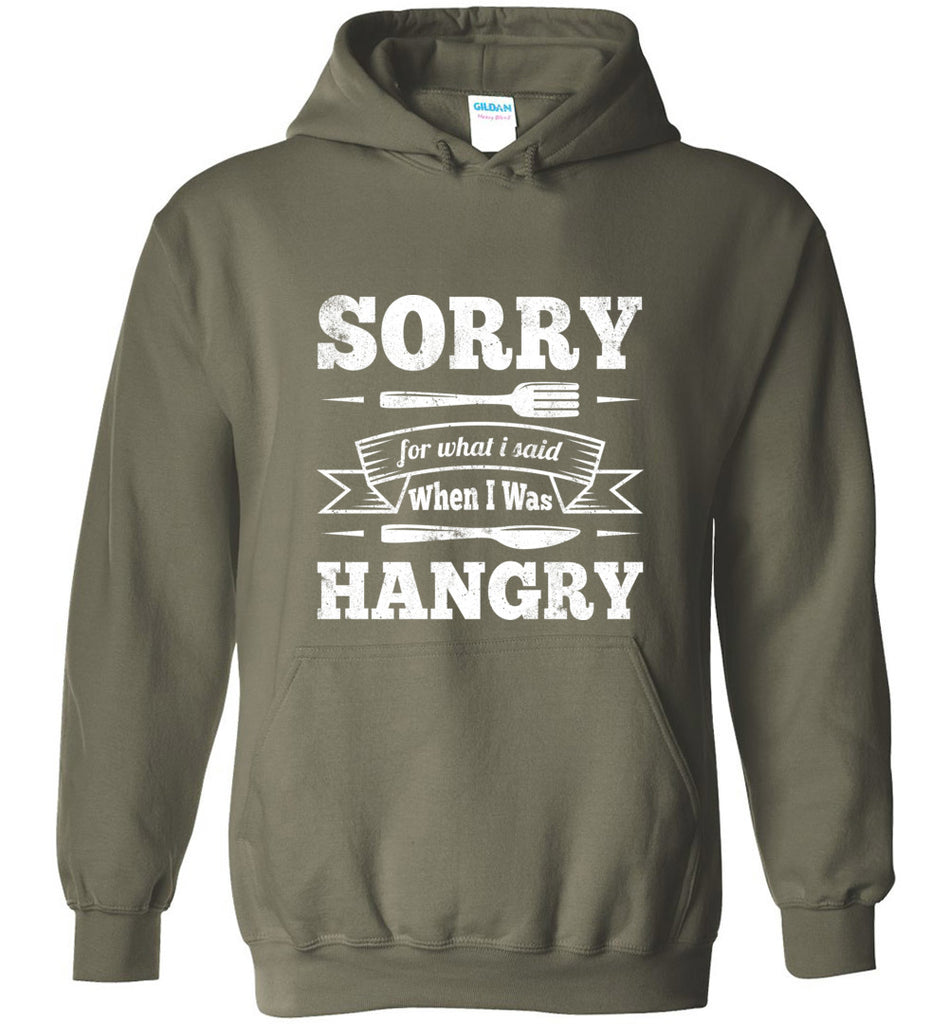 Sorry For What I Said When I Was Hangry Pullover Hoodie Sweatshirt - Military Green