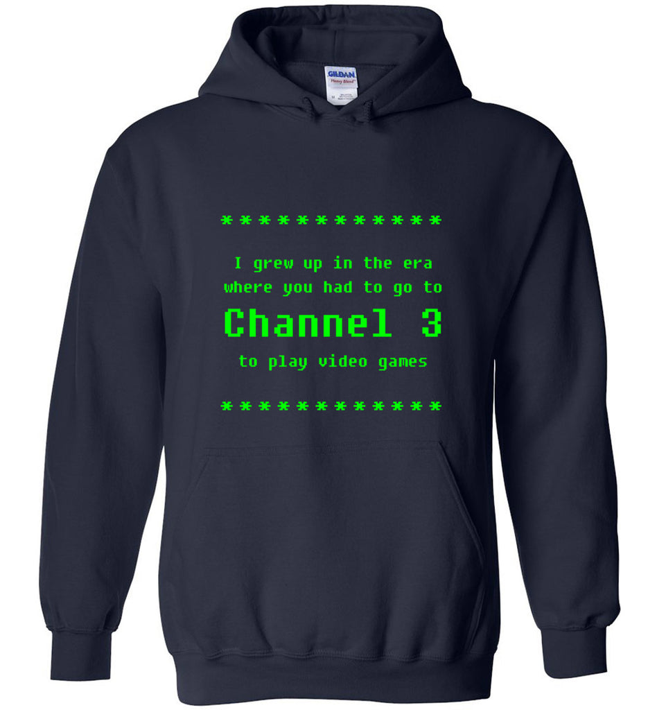 I Grew Up When Channel 3 Was For Video Games Geek Sweatshirt Hoodie