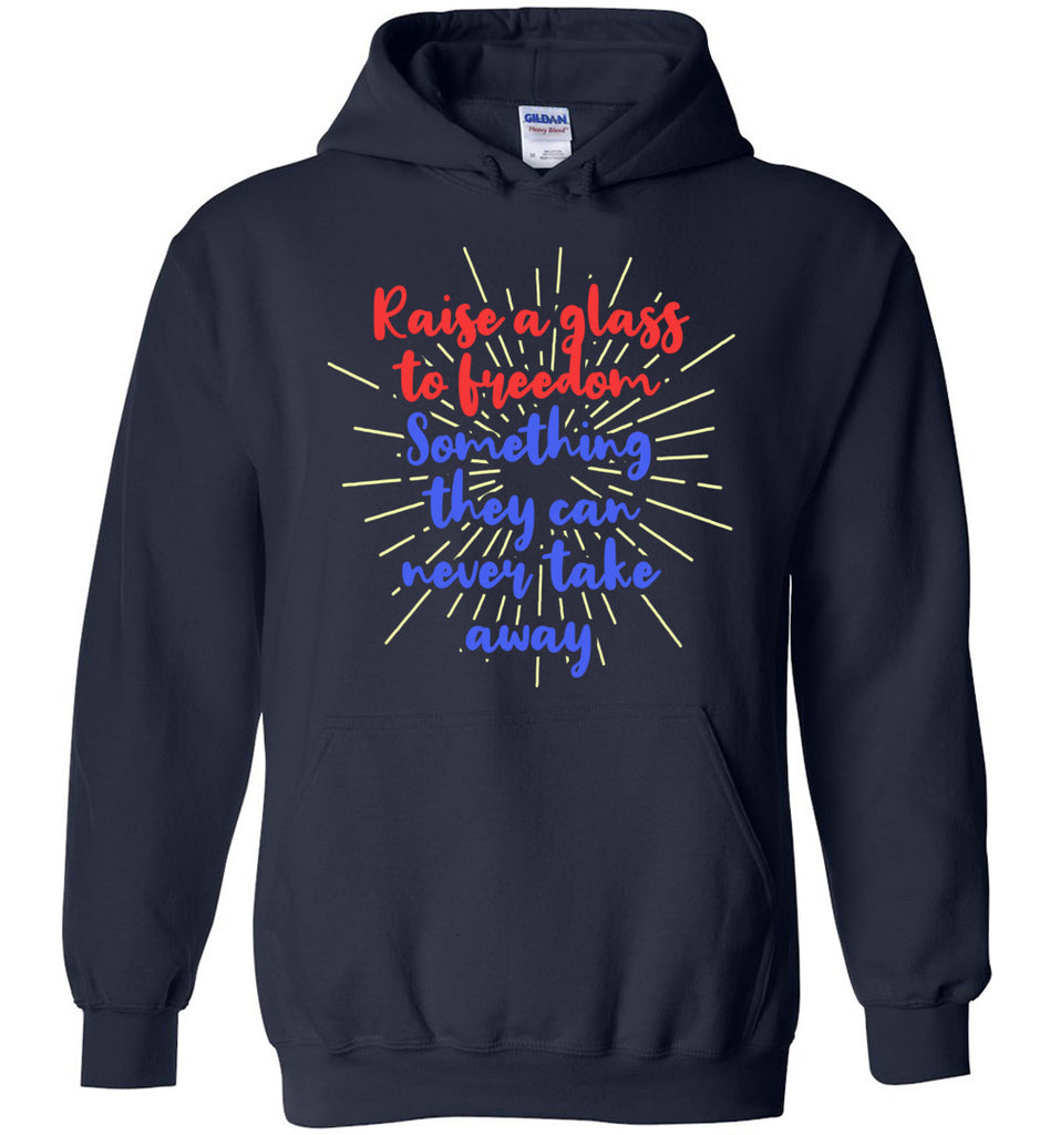 Raise A Glass To Freedom Something They Can Never Take Away Hamilton Sweatshirt Hoodie