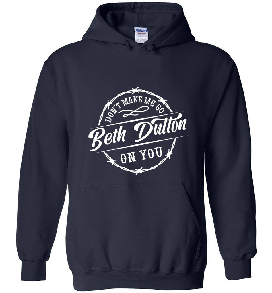 Dont Make Me Go Beth Dutton On You Pullover Hoodie Sweatshirt - Navy