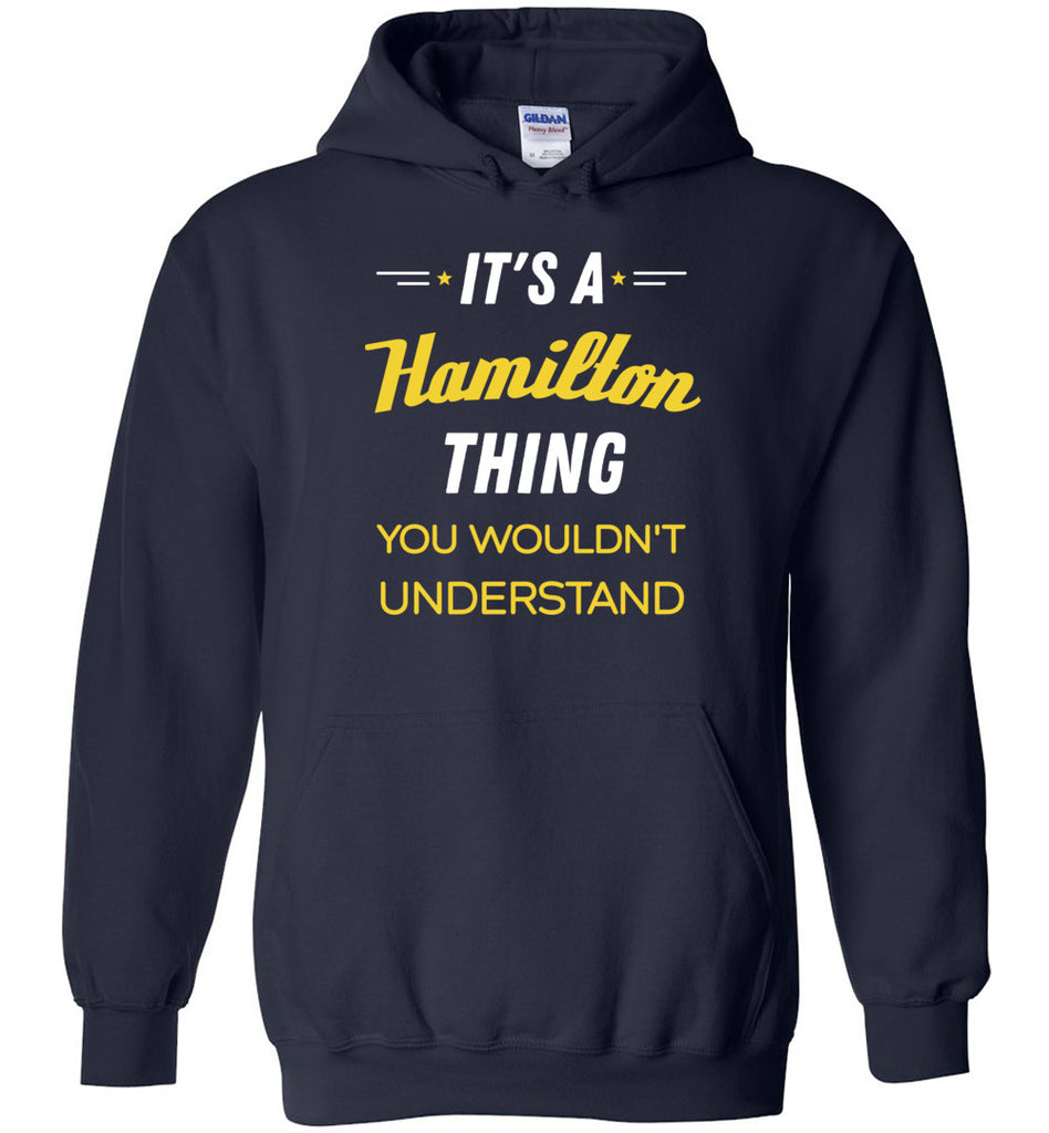 It's A Hamilton thing You Wouldn't Understand Hamilton Sweatshirt Hoodie