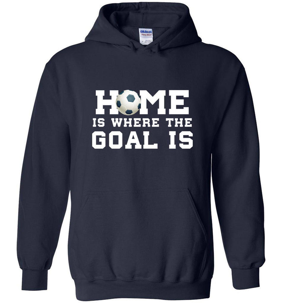 Funny Soccer Shirt Home Is Where The Goal Is Sports Sweatshirt Hoodie