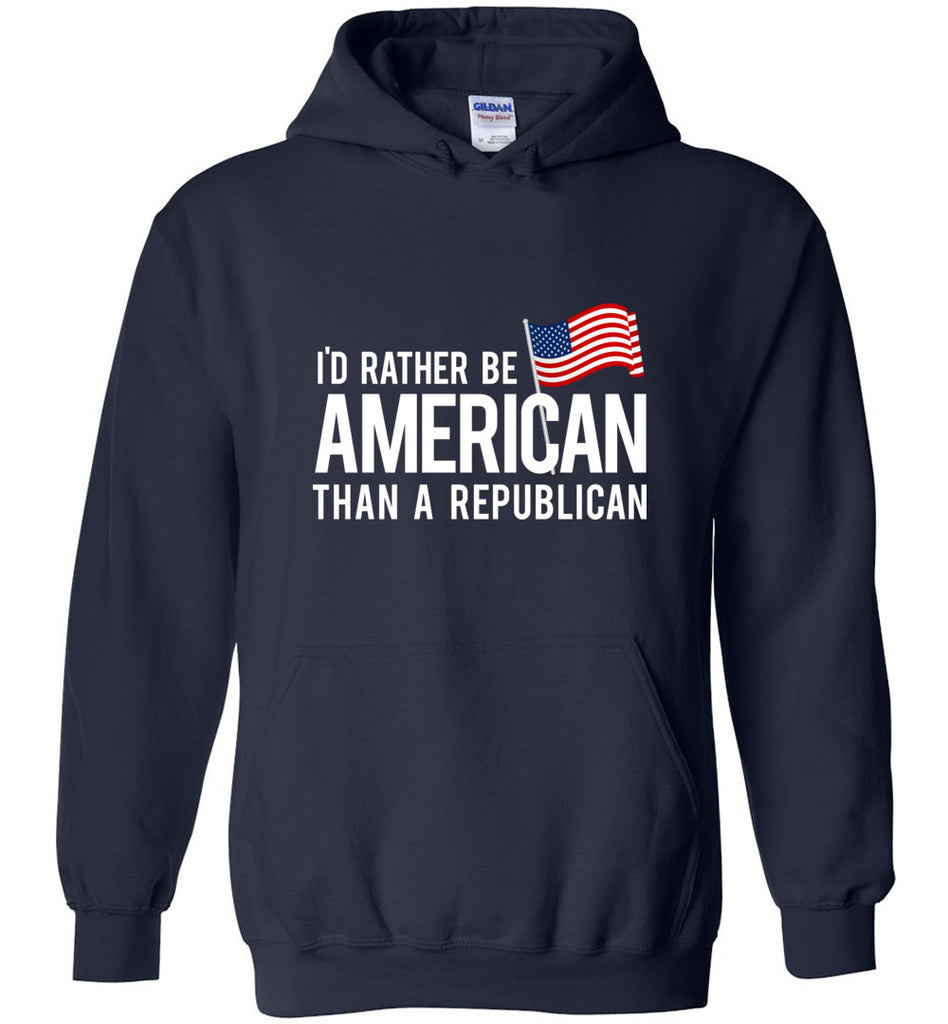 I'd Rather Be American Than Republican Anti Trump Sweatshirt Hoodie