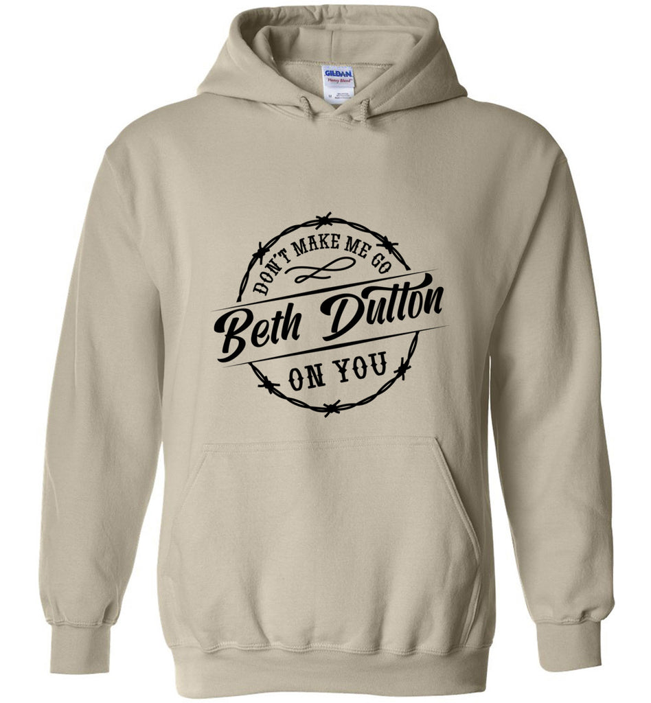 Dont Make Me Go Beth Dutton On You Pullover Hoodie Sweatshirt - Sand