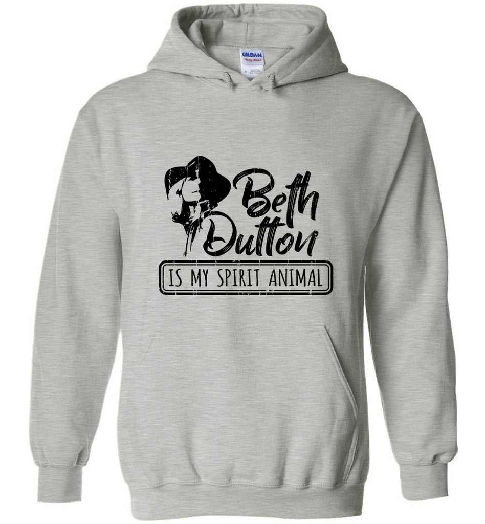 Beth Dutton Is My Spirit Animal Pullover Hoodie Sweatshirt - Sports Grey