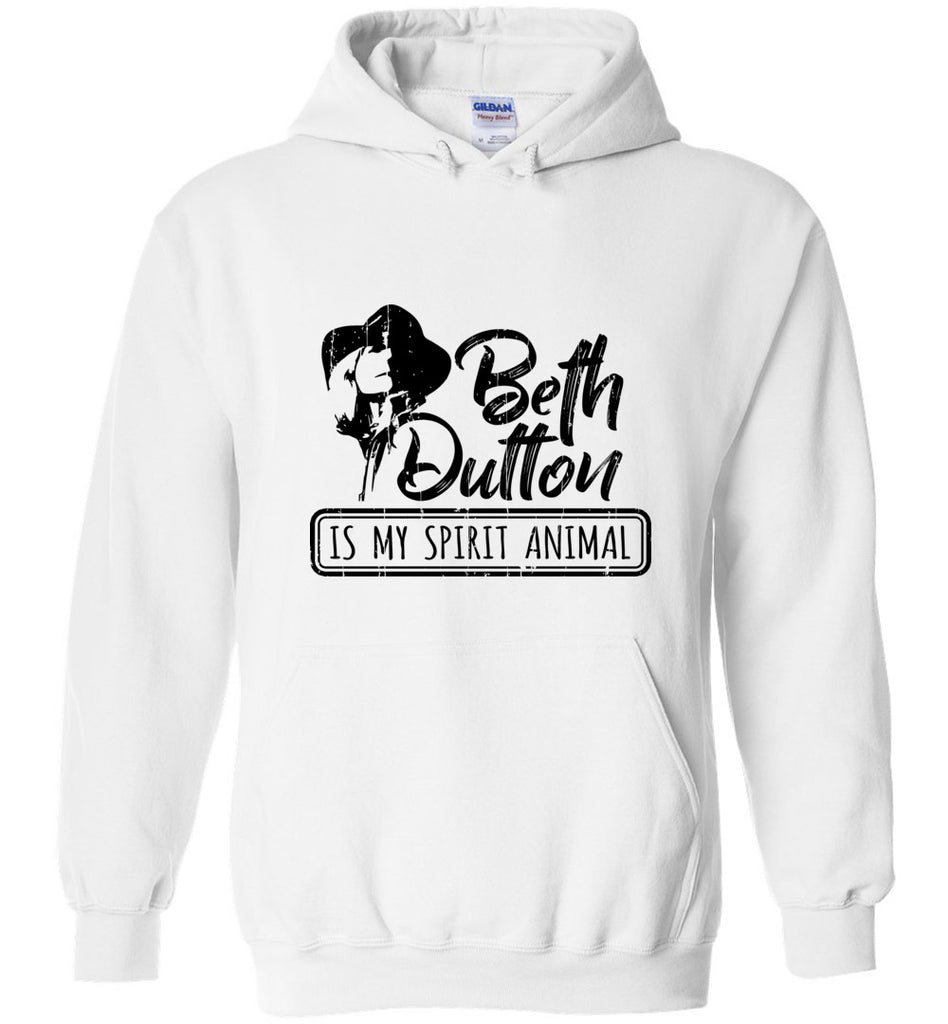 Beth Dutton Is My Spirit Animal Pullover Hoodie Sweatshirt - White