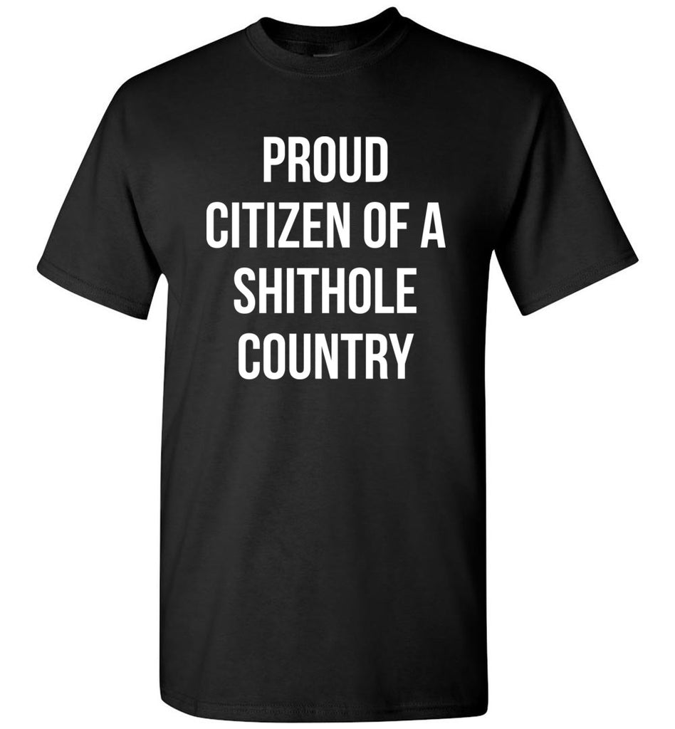 Proud Citizen of a Shithole Country Funny Anti Trump T-Shirt for Men and Women
