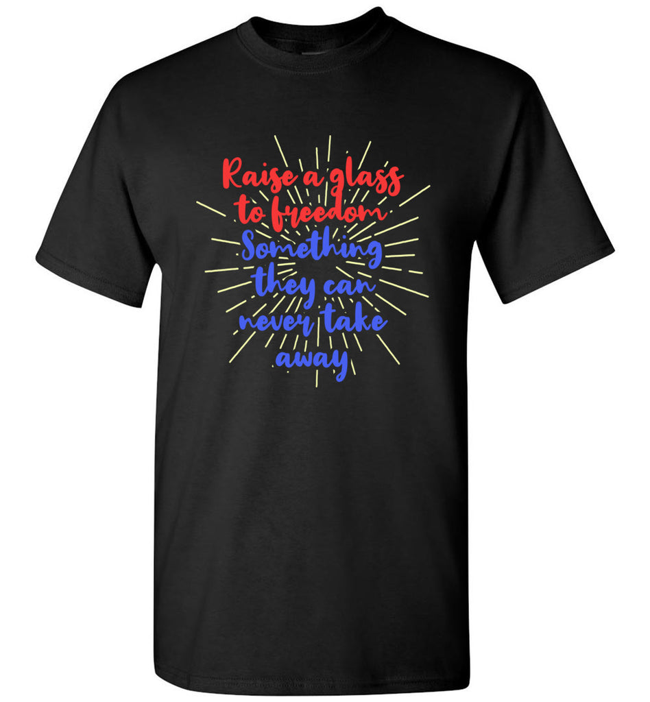 Raise A Glass To Freedom Something They Can Never Take Away Hamilton T-Shirt