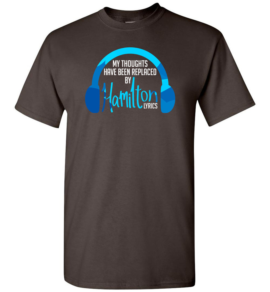 My Thoughts Have Been Replaced By Hamilton Lyrics T-Shirt