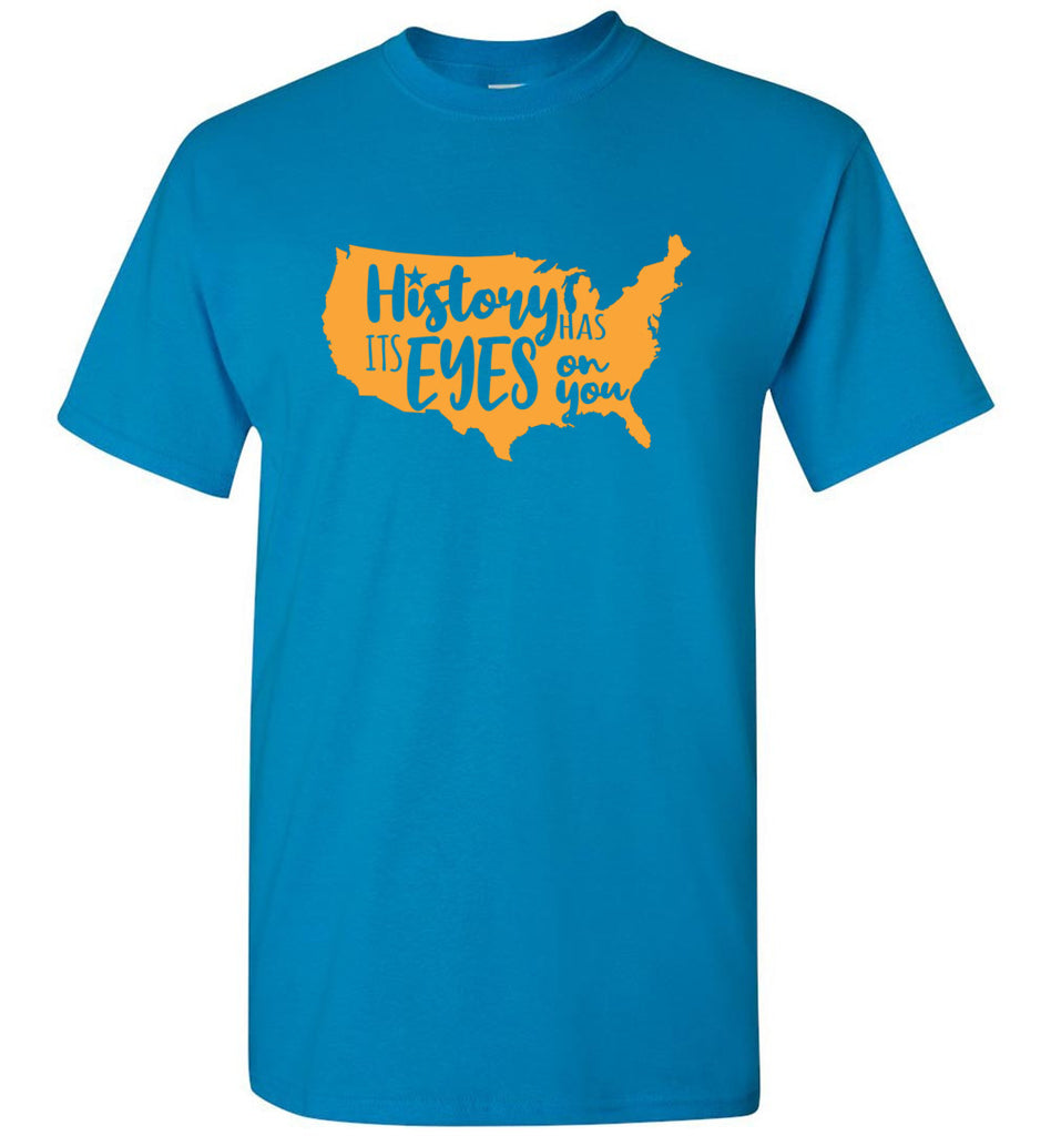 History Has Its Eyes On You Copy Hamilton T-Shirt