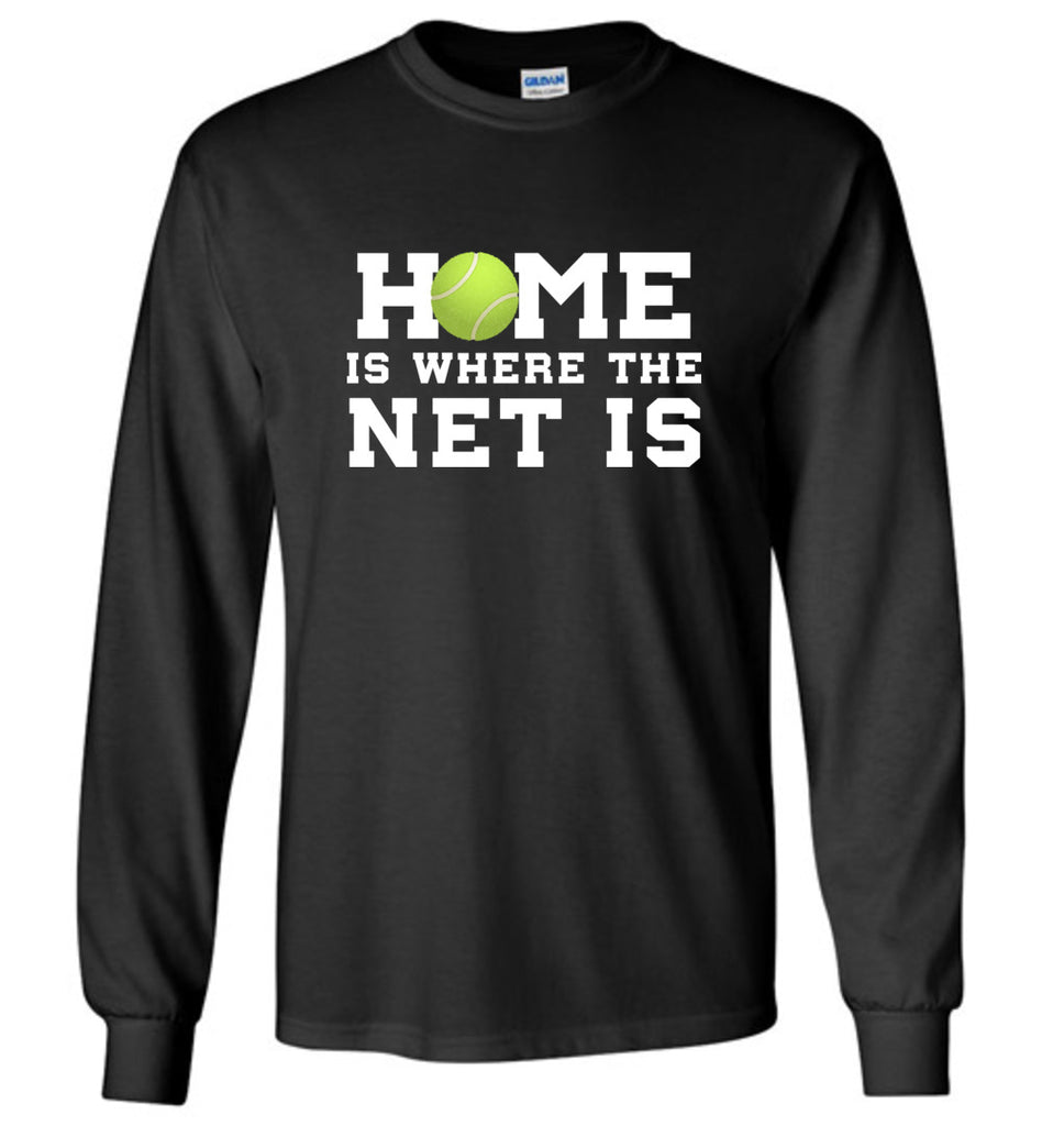 Funny Tennis Shirt Home Is Where The Net Is Sports Long Sleeve T-Shirt