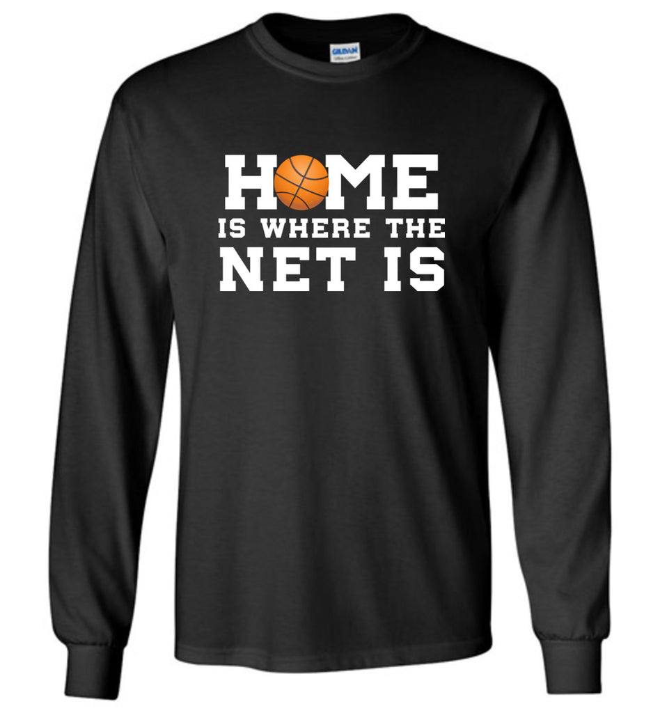 Funny Basketball Shirt Home Is Where The Net Is Sports Long Sleeve T-Shirt