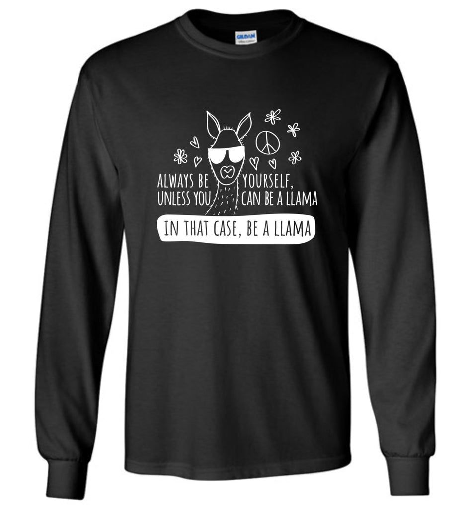 Always Be Yourself, Unless You Can Be A Llama Long Sleeve T-Shirt