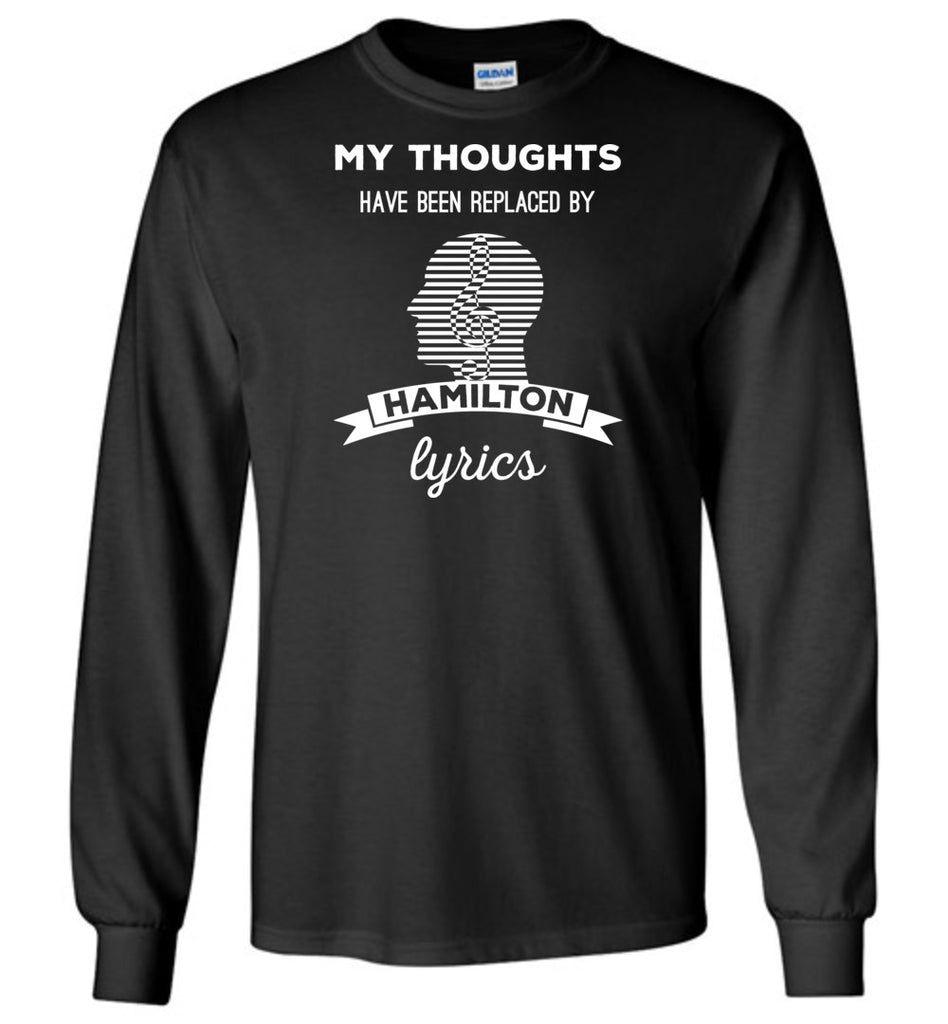 My Thoughts Have Been Replaced By Hamilton Lyrics Long Sleeve T-Shirt