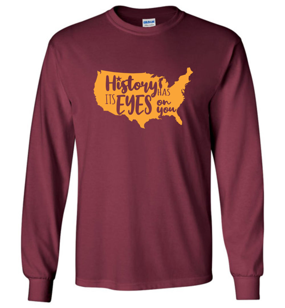History Has Its Eyes On You Copy Hamilton Long Sleeve T-Shirt