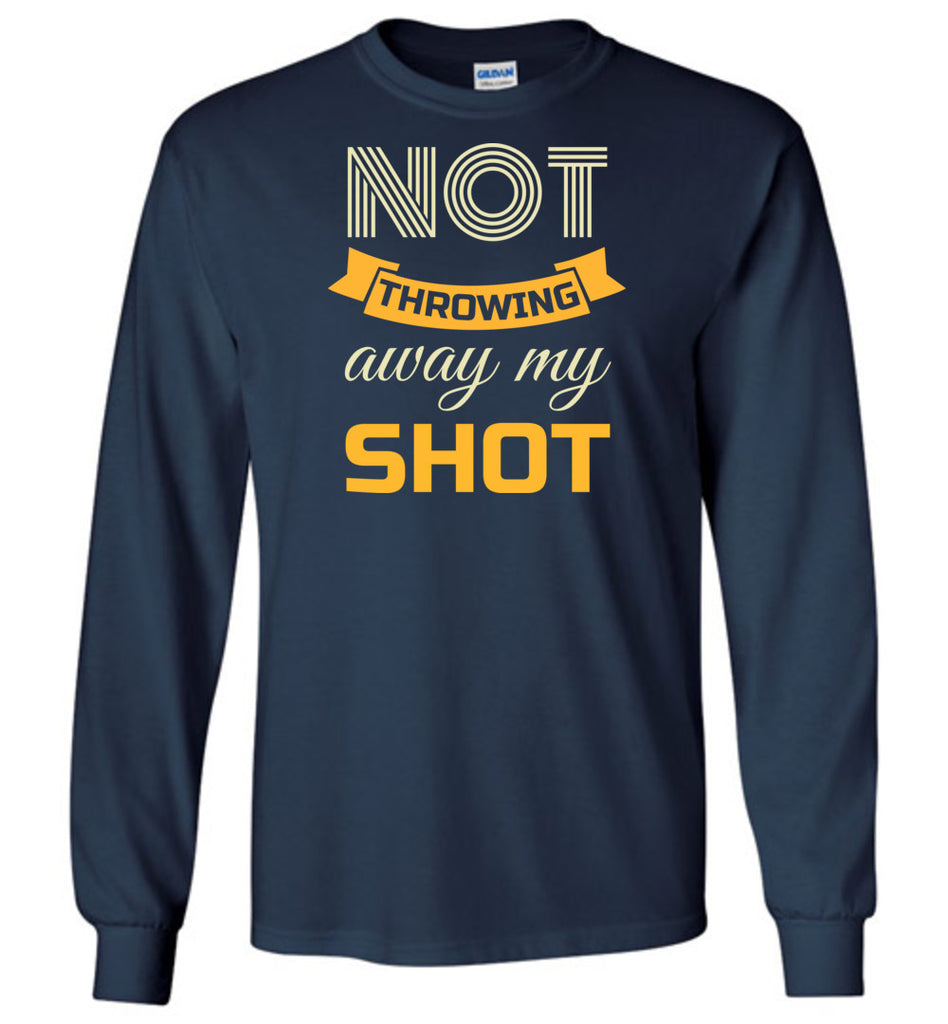 Not Throwing Away My Shot Hamilton Long Sleeve T-Shirt