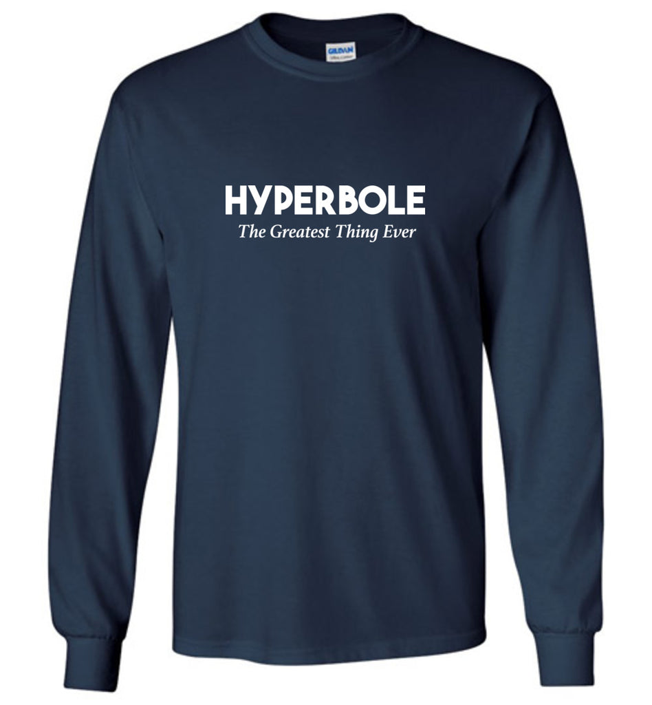 Hyperbole The Greatest Thing Ever Literary Geek Long Sleeve T-Shirt