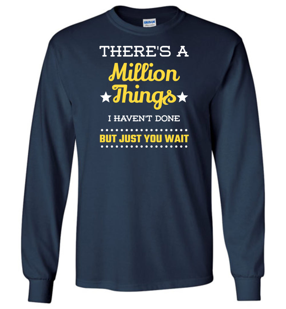There's a Million Things I Havent Done Just You Wait Hamilton Long Sleeve TShirt