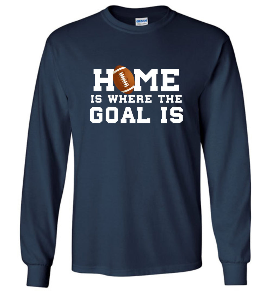 Funny Football Shirt Home Is Where The Goal Is Sports Long Sleeve T-Shirt